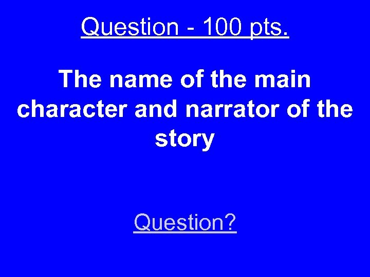 Question - 100 pts. The name of the main character and narrator of the