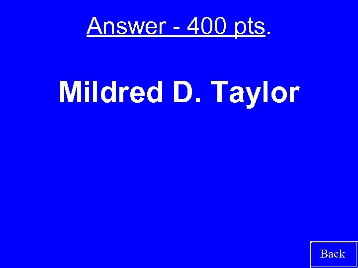 Answer - 400 pts. Mildred D. Taylor Back