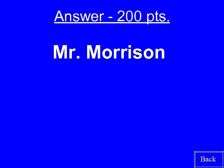 Answer - 200 pts. Mr. Morrison Back