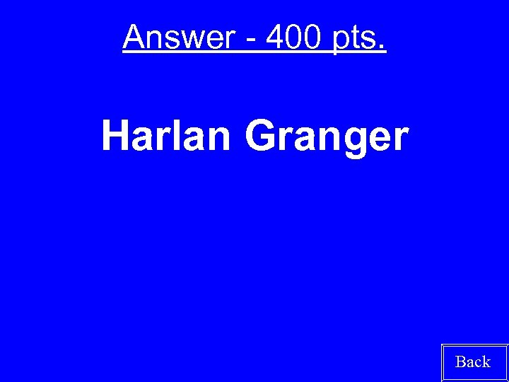 Answer - 400 pts. Harlan Granger Back
