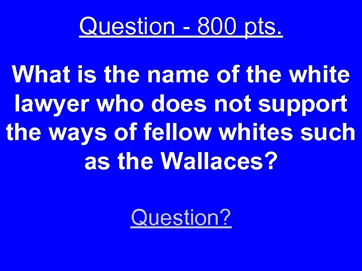Question - 800 pts. What is the name of the white lawyer who does