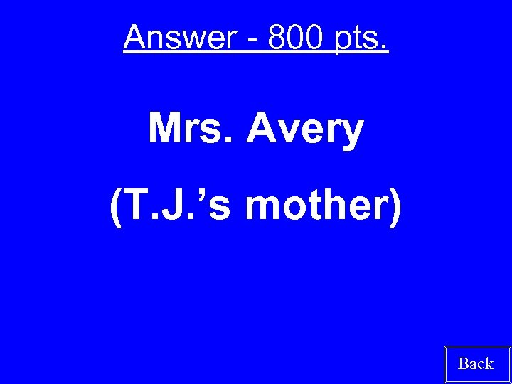 Answer - 800 pts. Mrs. Avery (T. J. 's mother) Back