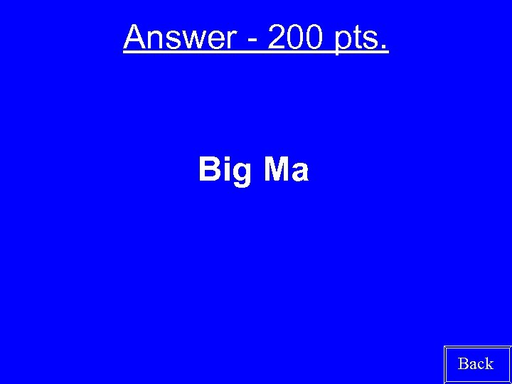 Answer - 200 pts. Big Ma Back