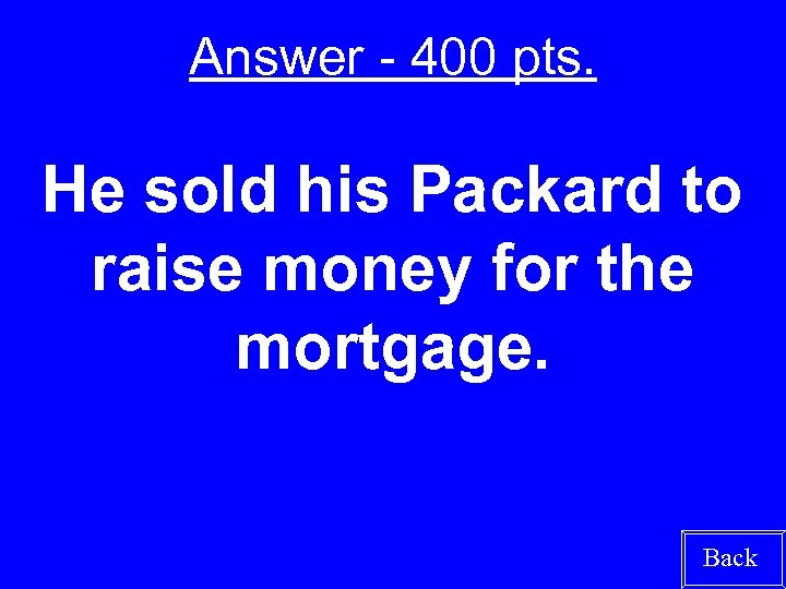 Answer - 400 pts. He sold his Packard to raise money for the mortgage.