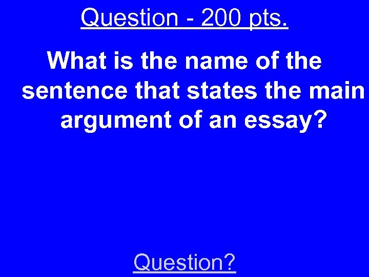 Question - 200 pts. What is the name of the sentence that states the