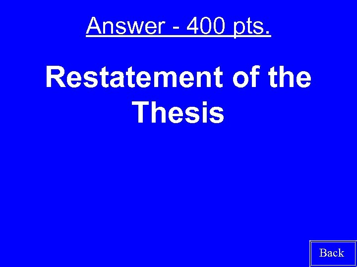 Answer - 400 pts. Restatement of the Thesis Back
