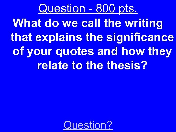 Question - 800 pts. What do we call the writing that explains the significance