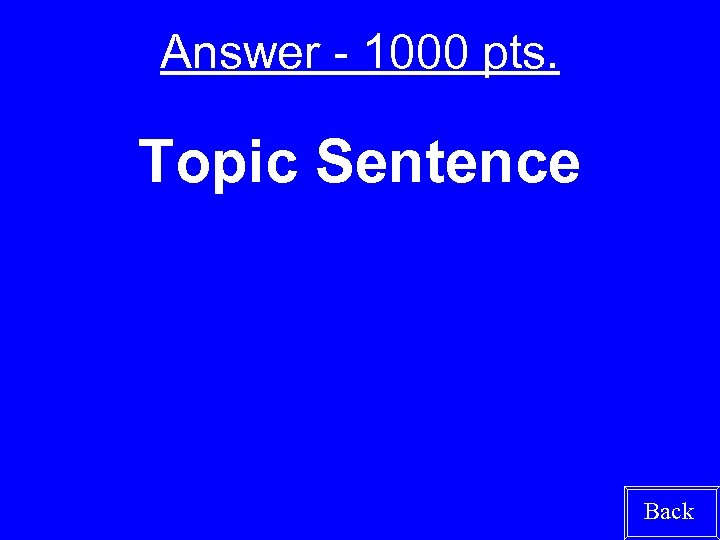 Answer - 1000 pts. Topic Sentence Back