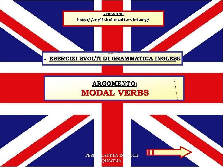 VISITACI SU: http: // englishclass. altervista. org/ ESERCIZI SVOLTI DI GRAMMATICA INGLESE ARGOMENTO: MODAL