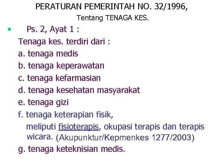 PERATURAN PEMERINTAH NO. 32/1996, Tentang TENAGA KES. • Ps. 2, Ayat 1 : Tenaga
