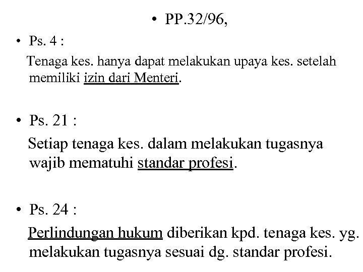 • PP. 32/96, • Ps. 4 : Tenaga kes. hanya dapat melakukan upaya