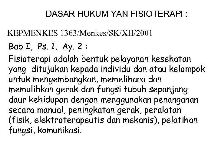 DASAR HUKUM YAN FISIOTERAPI : KEPMENKES 1363/Menkes/SK/XII/2001 Bab I, Ps. 1, Ay. 2 :