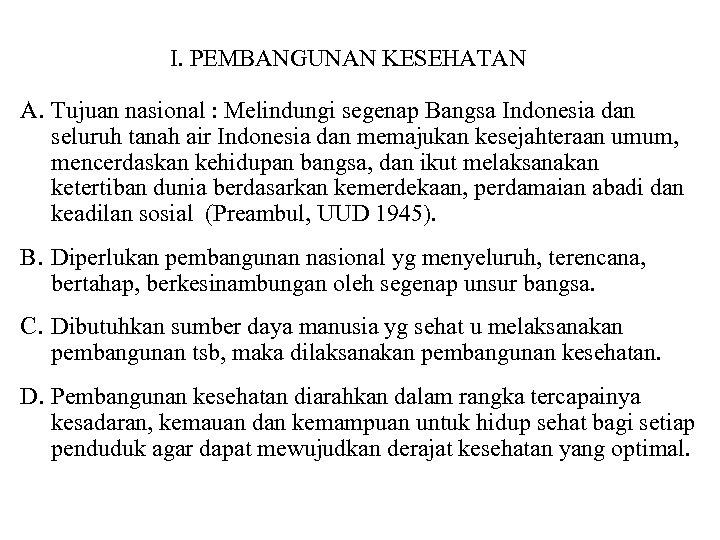 I. PEMBANGUNAN KESEHATAN A. Tujuan nasional : Melindungi segenap Bangsa Indonesia dan seluruh tanah