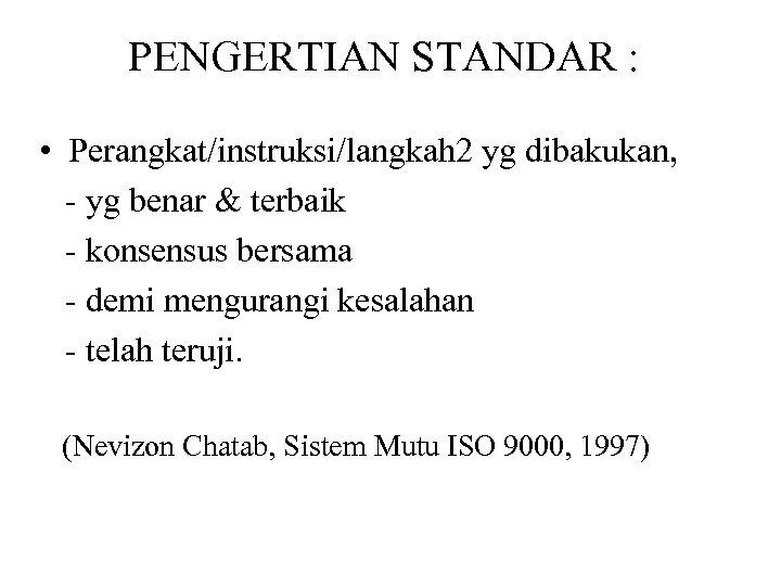 PENGERTIAN STANDAR : • Perangkat/instruksi/langkah 2 yg dibakukan, - yg benar & terbaik -