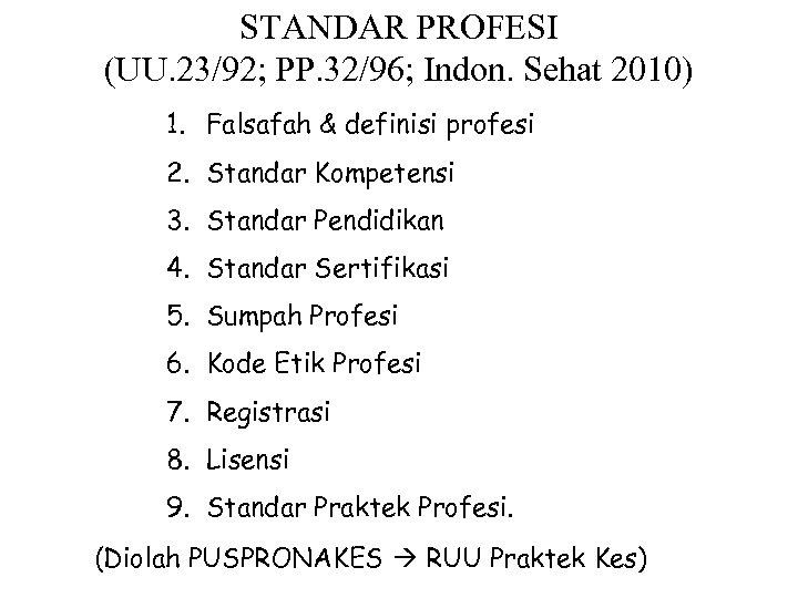 STANDAR PROFESI (UU. 23/92; PP. 32/96; Indon. Sehat 2010) 1. Falsafah & definisi profesi