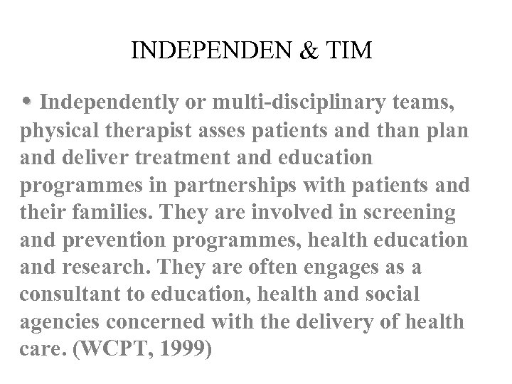 INDEPENDEN & TIM • Independently or multi-disciplinary teams, physical therapist asses patients and than