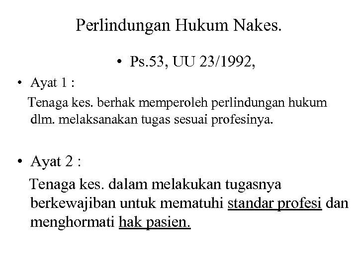 Perlindungan Hukum Nakes. • Ps. 53, UU 23/1992, • Ayat 1 : Tenaga kes.