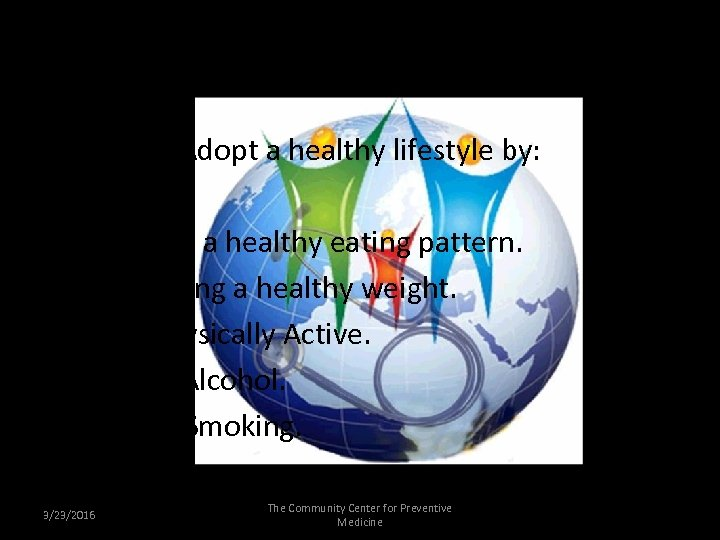 Preventing Hypertension Adopt a healthy lifestyle by: • • • Following a healthy eating