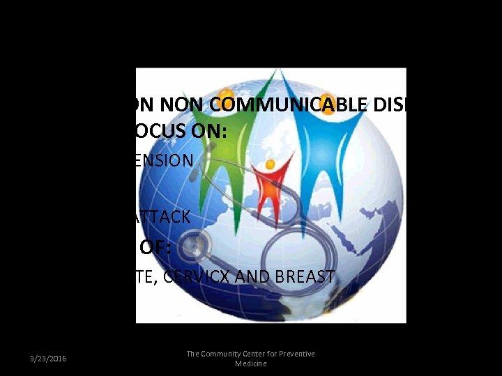OBJECTIVES • AWARE ON NON COMMUNICABLE DISEASES WITH A FOCUS ON: ØHYPERTENSION ØSTROKE ØHEART