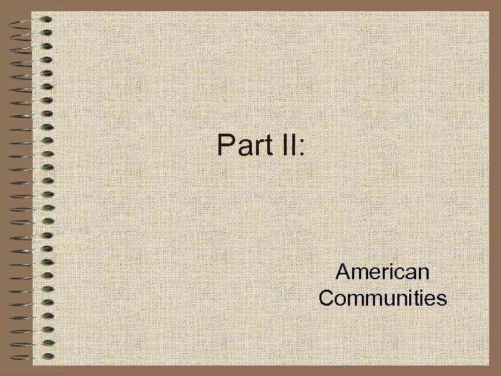 Part II: American Communities