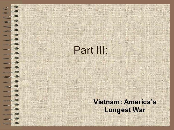 Part III: Vietnam: America's Longest War