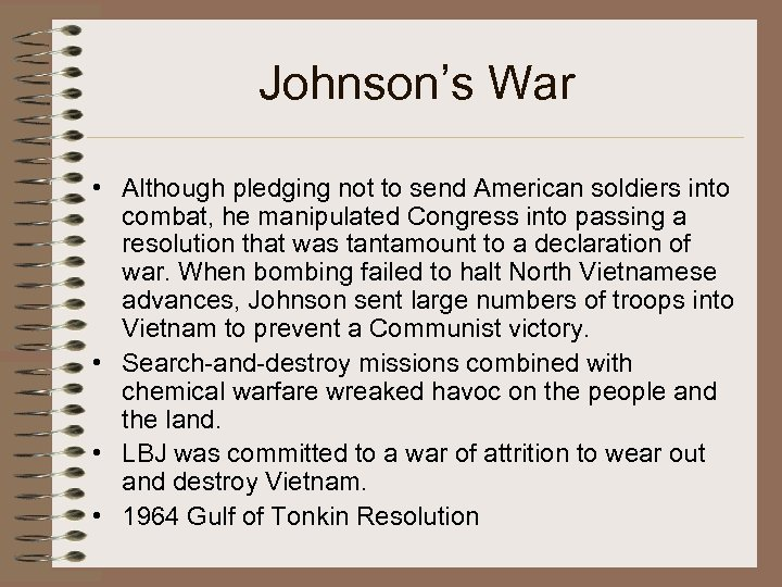 Johnson's War • Although pledging not to send American soldiers into combat, he manipulated