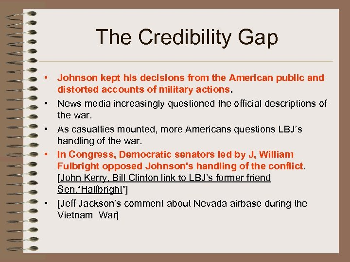 The Credibility Gap • Johnson kept his decisions from the American public and distorted