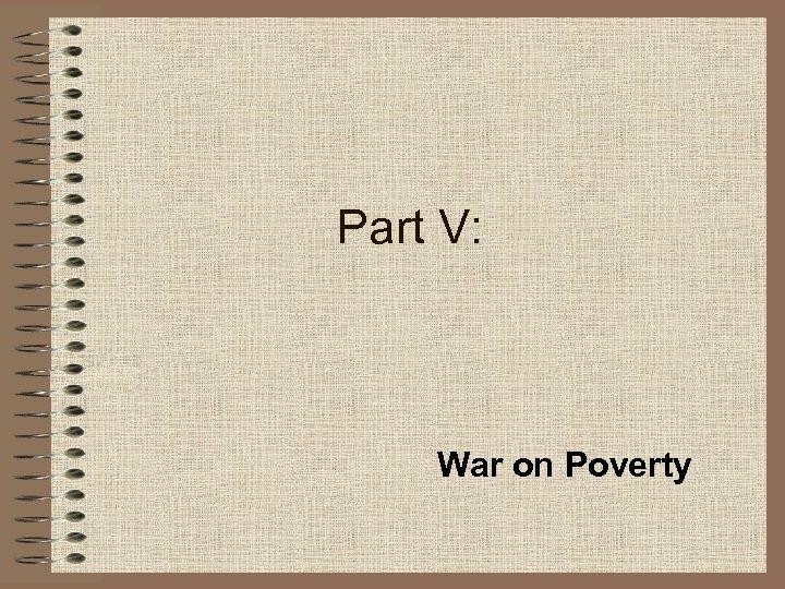Part V: War on Poverty
