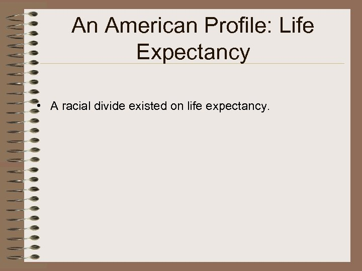 An American Profile: Life Expectancy • A racial divide existed on life expectancy.