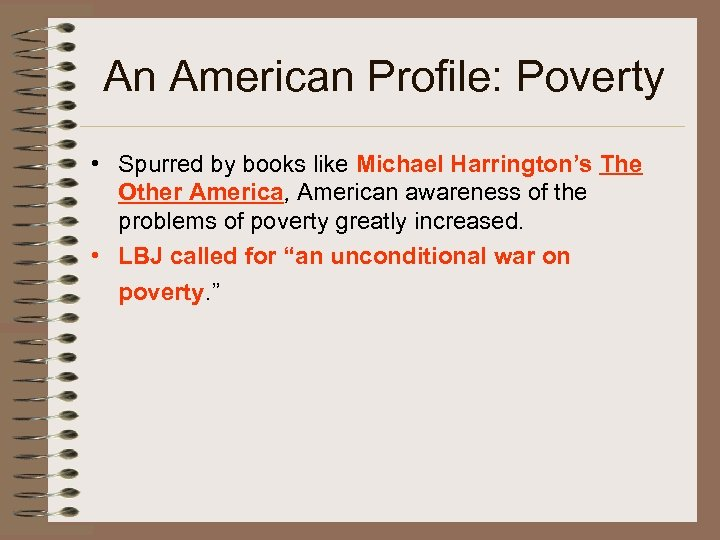 An American Profile: Poverty • Spurred by books like Michael Harrington's The Other America,