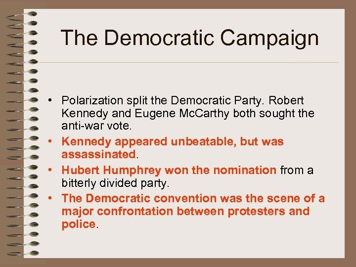 The Democratic Campaign • Polarization split the Democratic Party. Robert Kennedy and Eugene Mc.