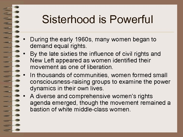 Sisterhood is Powerful • During the early 1960 s, many women began to demand