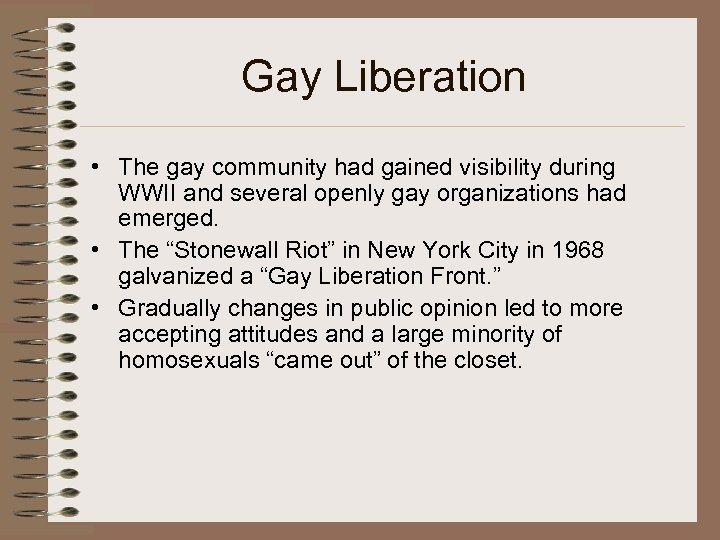 Gay Liberation • The gay community had gained visibility during WWII and several openly