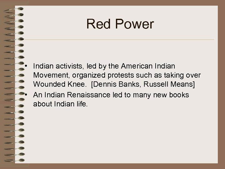 Red Power • Indian activists, led by the American Indian Movement, organized protests such