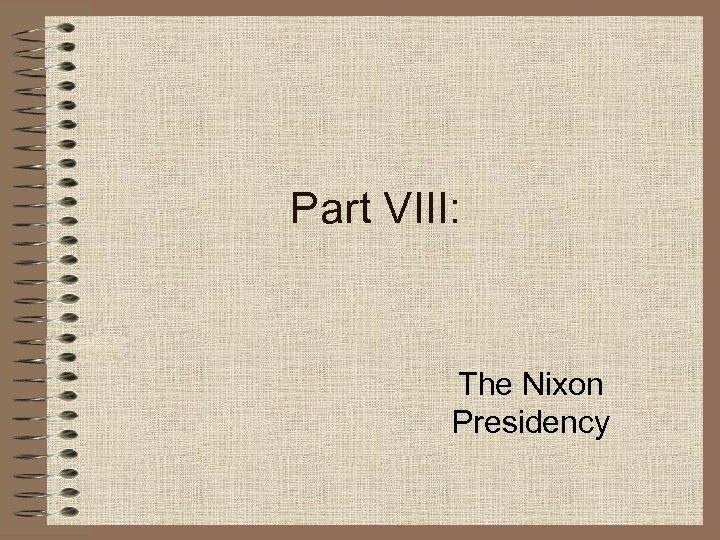 Part VIII: The Nixon Presidency