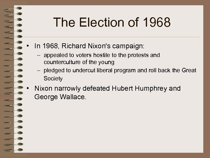 The Election of 1968 • In 1968, Richard Nixon's campaign: – appealed to voters