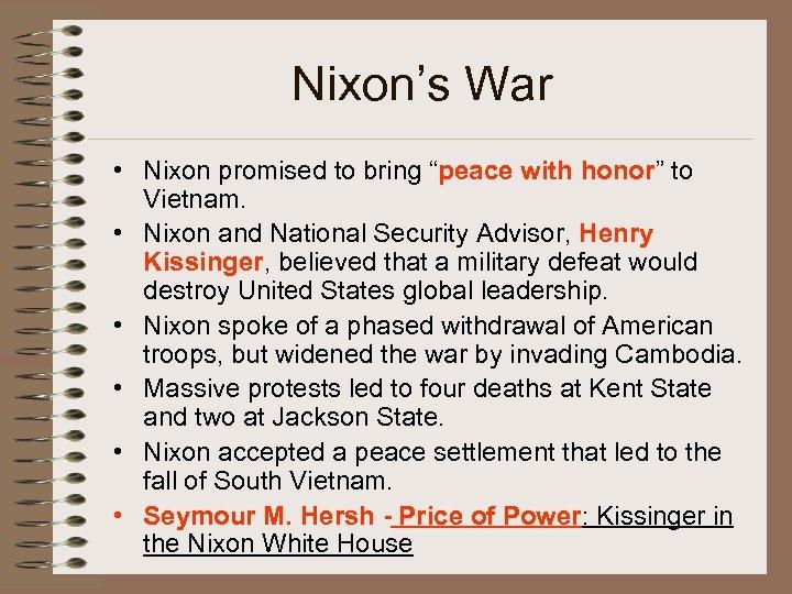 "Nixon's War • Nixon promised to bring ""peace with honor"" to Vietnam. • Nixon"
