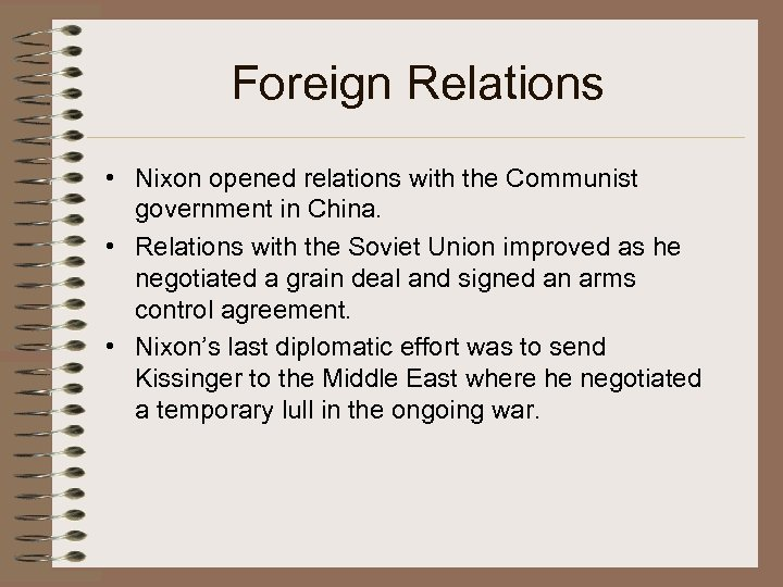 Foreign Relations • Nixon opened relations with the Communist government in China. • Relations