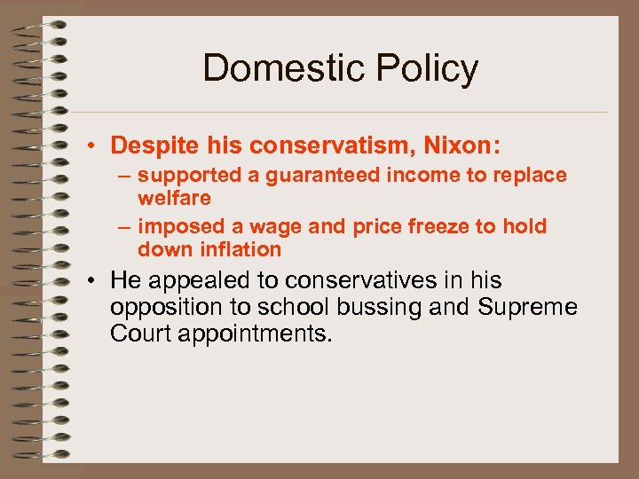 Domestic Policy • Despite his conservatism, Nixon: – supported a guaranteed income to replace