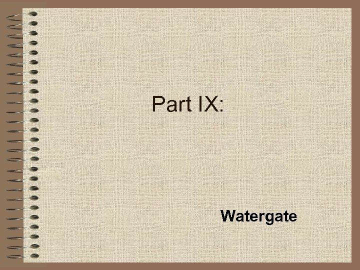 Part IX: Watergate