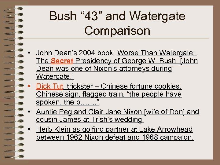 "Bush "" 43"" and Watergate Comparison • John Dean's 2004 book, Worse Than Watergate:"