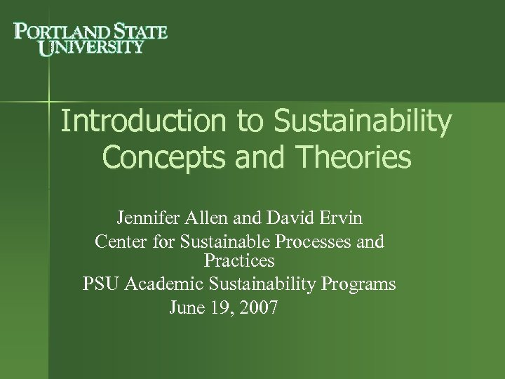 Introduction to Sustainability Concepts and Theories Jennifer Allen and David Ervin Center for Sustainable