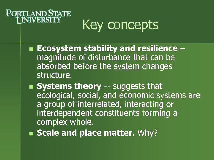 Key concepts n n n Ecosystem stability and resilience – magnitude of disturbance that