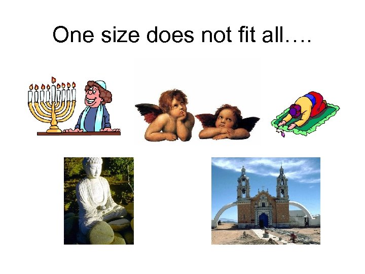 One size does not fit all….