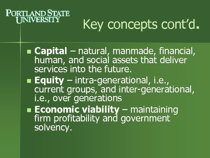 Key concepts cont'd. Capital – natural, manmade, financial, human, and social assets that deliver