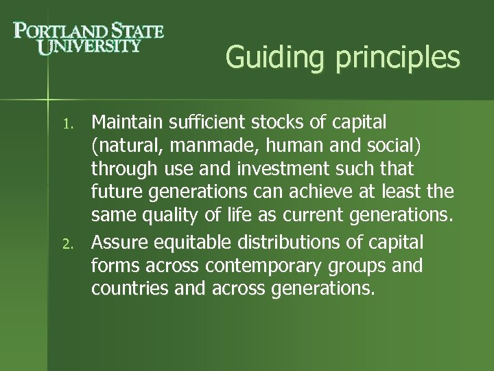 Guiding principles 1. 2. Maintain sufficient stocks of capital (natural, manmade, human and social)