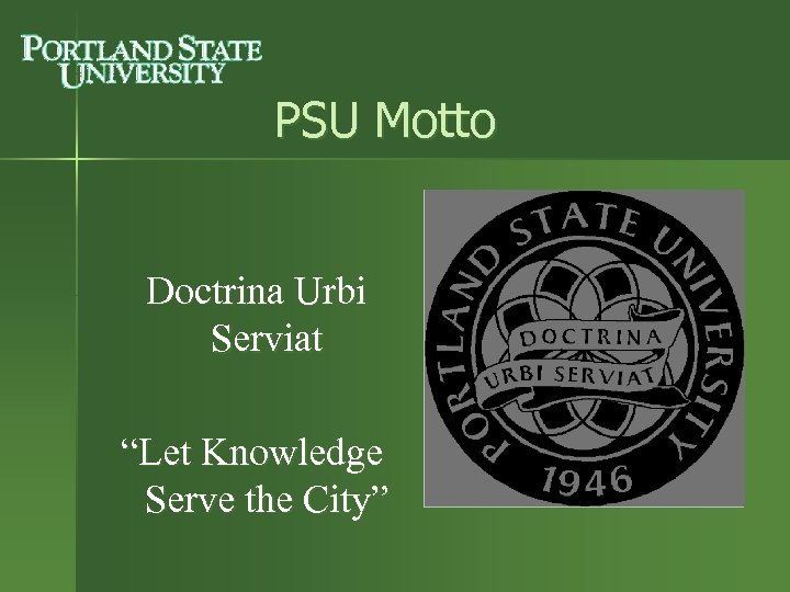 "PSU Motto Doctrina Urbi Serviat ""Let Knowledge Serve the City"""