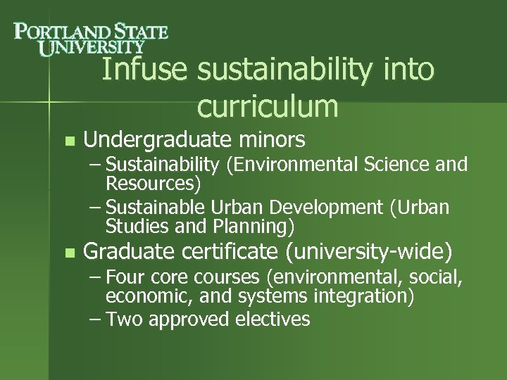 Infuse sustainability into curriculum n Undergraduate minors – Sustainability (Environmental Science and Resources) –