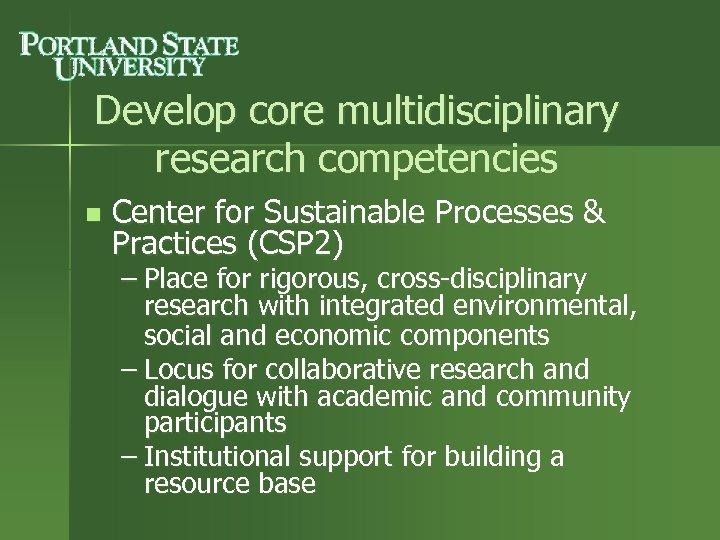 Develop core multidisciplinary research competencies n Center for Sustainable Processes & Practices (CSP 2)