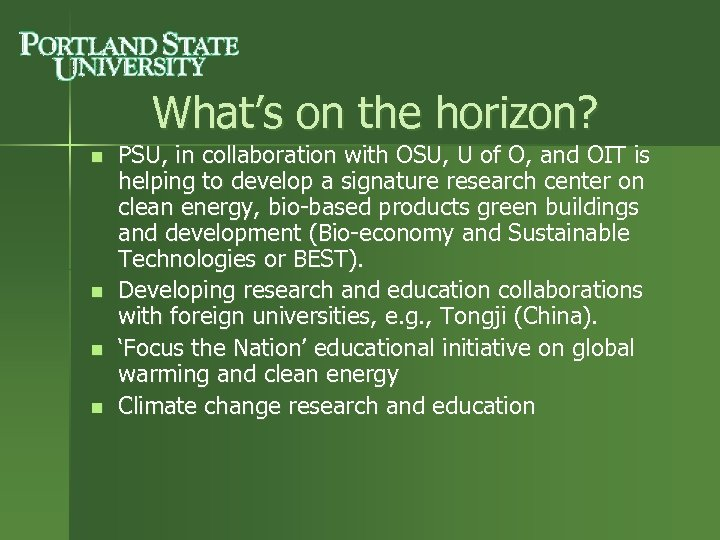 What's on the horizon? n n PSU, in collaboration with OSU, U of O,